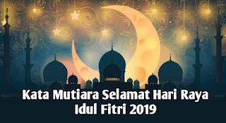 Kata Mutiara Selamat Hari Raya Idul Fitri 2019