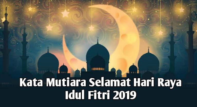 25 Kata Mutiara Selamat Hari Raya Idul Fitri 2019