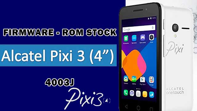 rom stock Alcatel OT Pixi 3 (4) 4003J