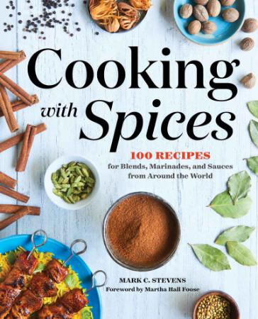 Cooking with Spices - 100 Recipes for Blends, Marinades, and Sauces from Around the World