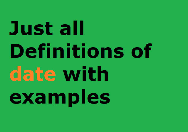 Just all Definitions of date with examples