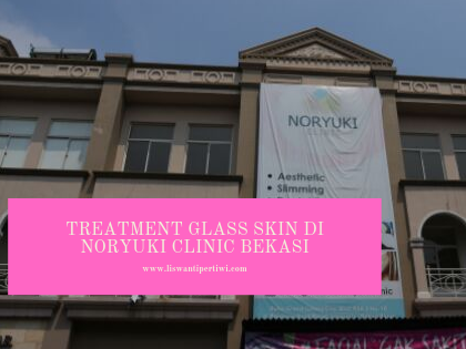 Treatment Glass Skin di Noryuki Clinic Bekasi
