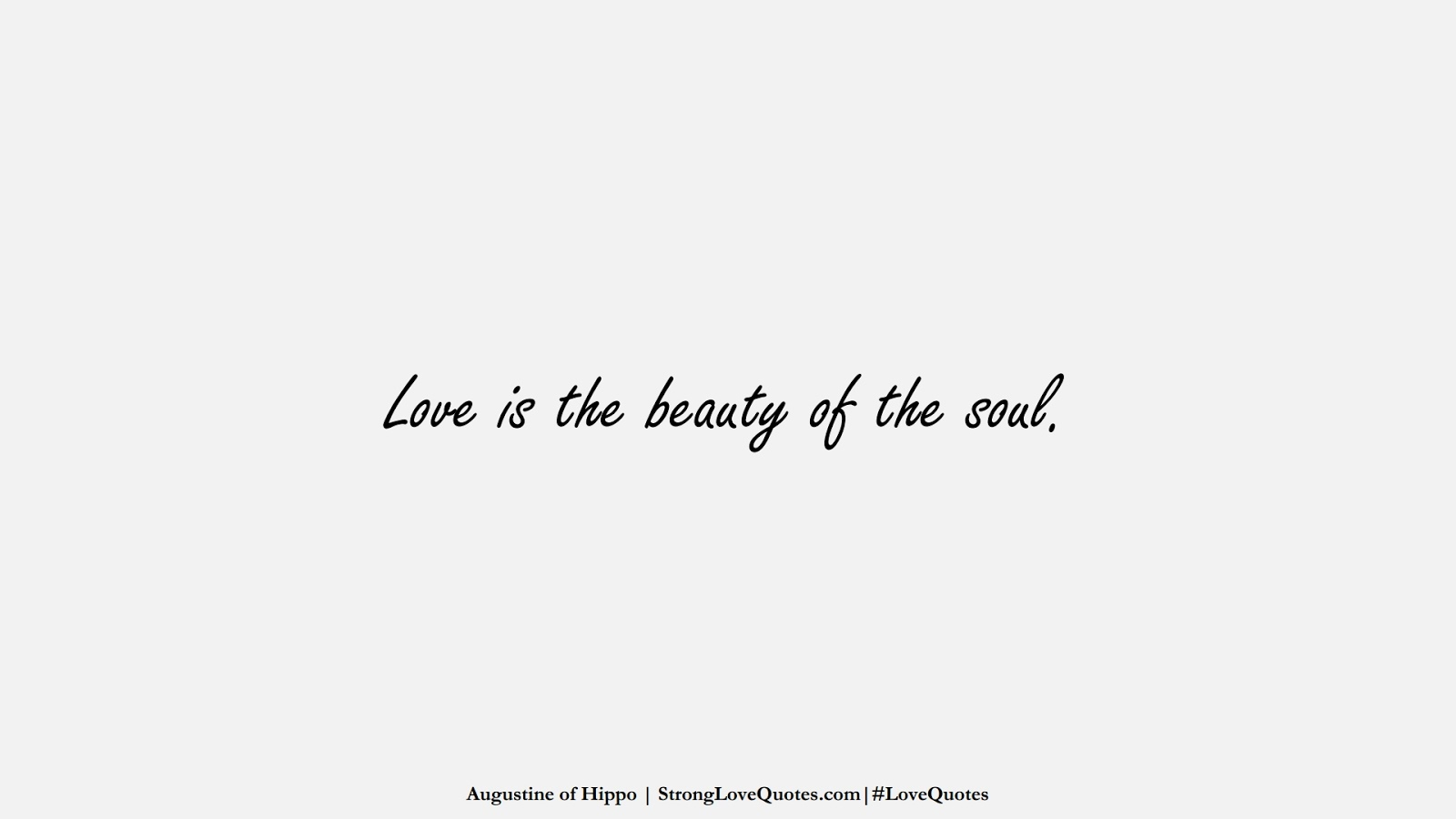 Love is the beauty of the soul. (Augustine of Hippo);  #LoveQuotes