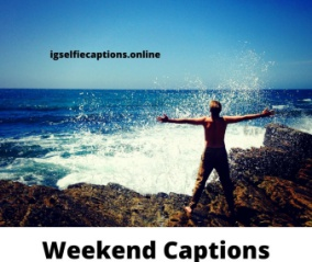 250 + Weekend Captions For Instagram [Long, Amazing, Saturday, Sunday]