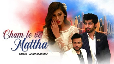 Chum Le Ve Mattha Lyrics - Ankit Saainraj