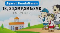 Syarat dan Panduan Pendaftaran TK, SD, SMP, SMA/SMK Tahun 2019