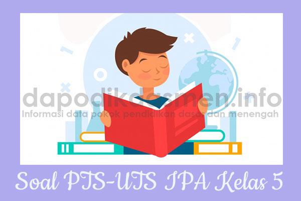 Soal UTS/PTS IPA Kurikulum 2013 Semester 2 Kelas 5, Soal dan Kunci Jawaban UTS/PTS IPA Kelas 5 Kurtilas, Contoh Soal PTS (UTS) IPA SD/MI Kelas 5 K13, Soal UTS/PTS IPA SD/MI Lengkap dengan Kunci Jawaban