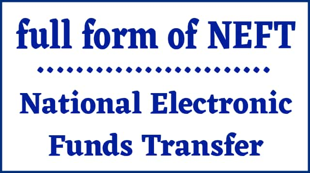 Full form of NEFT National Electronic Funds Transfer