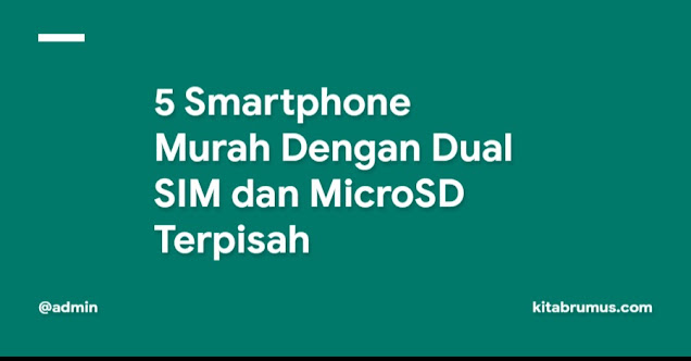 5 Smartphone Murah Dengan Dual SIM dan MicroSD Terpisah