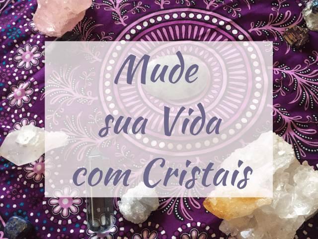 cristais que ajudam a mudar sua vida