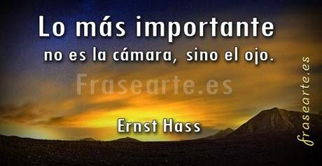 Frases de fotógrafos -  Ernst Hass