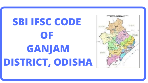 SBI IFSC CODE OF GANJAM DISTRICT, ODISHA