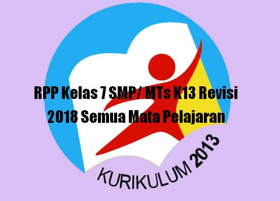 diharuskan membuat dan menyusun Perangkat Pembelajaran untuk  Terbaru RPP Kelas 7 SMP/ MTs K13 Revisi 2018 Semua Mata Pelajaran