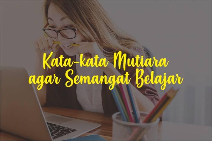Kata-kata Mutiara agar Semangat Belajar