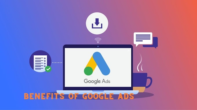 How Google Ads Works?   What are the Benefits of Google Ads