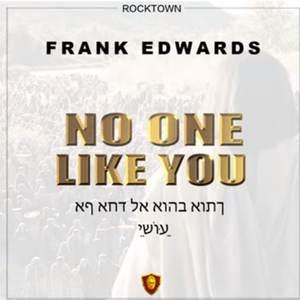 LYRICS: Frank Edwards - No One Like You