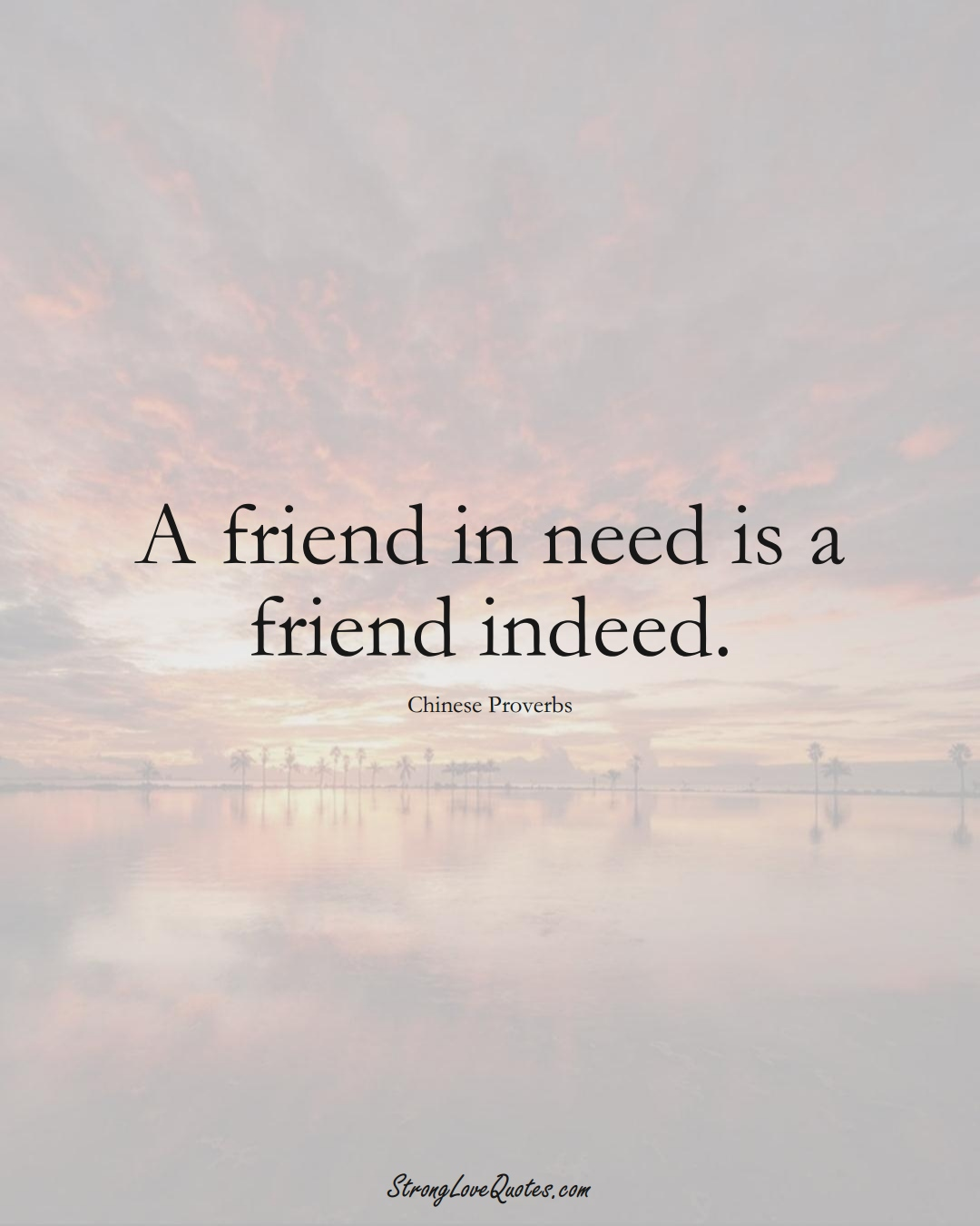 A friend in need is a friend indeed. (Chinese Sayings);  #AsianSayings
