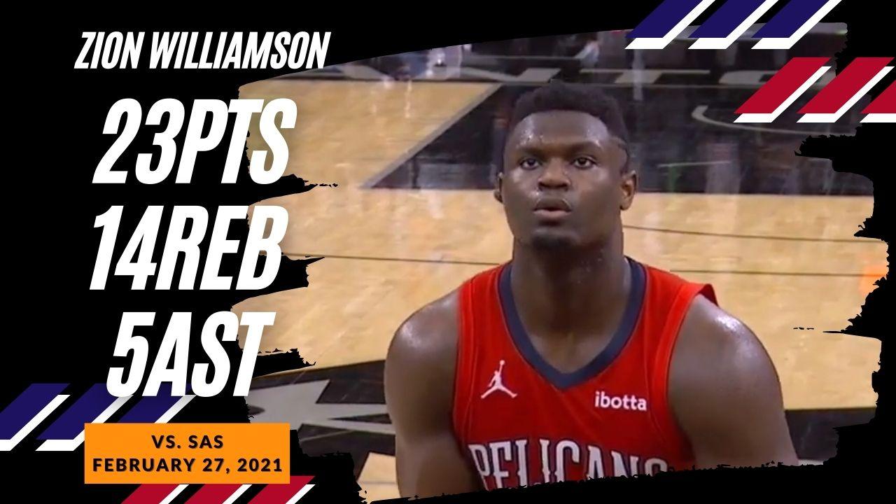 Zion Williamson 23pts 14reb 5ast vs SAS   February 27, 2021   2020-21 NBA Season