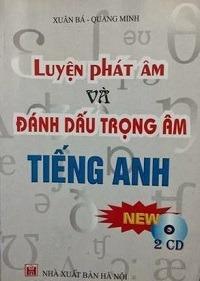 Luyện Phát Âm Và Đánh Dấu Trọng Âm Tiếng Anh - Xuân Bá, Quang Minh