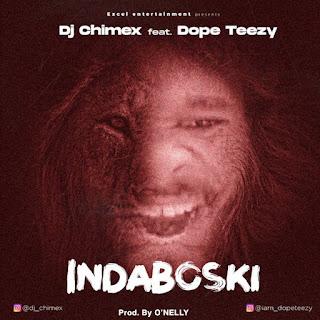 [Music] DJ Chimex Ft Dope Teezy – Indaboski