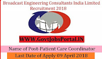 Broadcast Engineering Consultants India Limited Recruitment 2018– 131 Patient Care Coordinator & Patient Care Manager