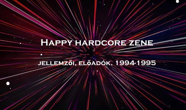 Happy hardcore zene jellemzői, előadók, 1994-1995
