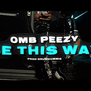 """OMB Peezy Drops Off """"Be This Way"""""""