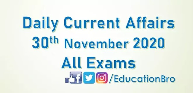 Daily Current Affairs 30th November 2020 For All Government Examinations
