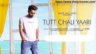 Tutt Chali Yaari Song Lyrics | Maninder Buttar | MixSingh | Babbu | DirectorGifty