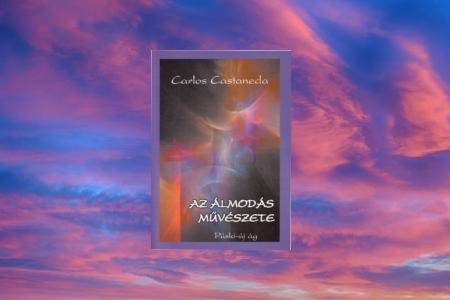 Carlos Castaneda – Az álmodás művészete könyv