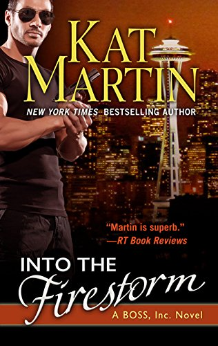 Into the Firestorm (A BOSS, Inc. Novel) by Kat Martin