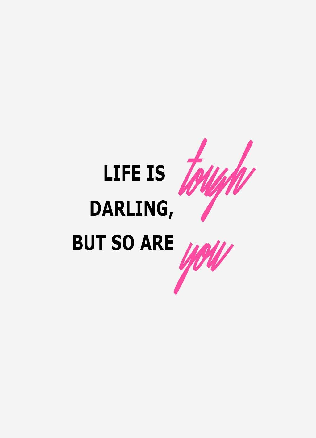 Quote of the day | Life is tough darling, so are you