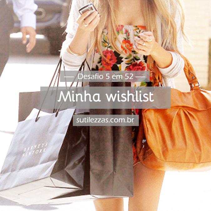 Desafio 5 em 52 - 5# Fazem parte da minha wishlist