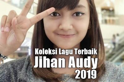 Koleksi Lagu Terbaik Jihan Audy 2019 Mp3 Full Rar