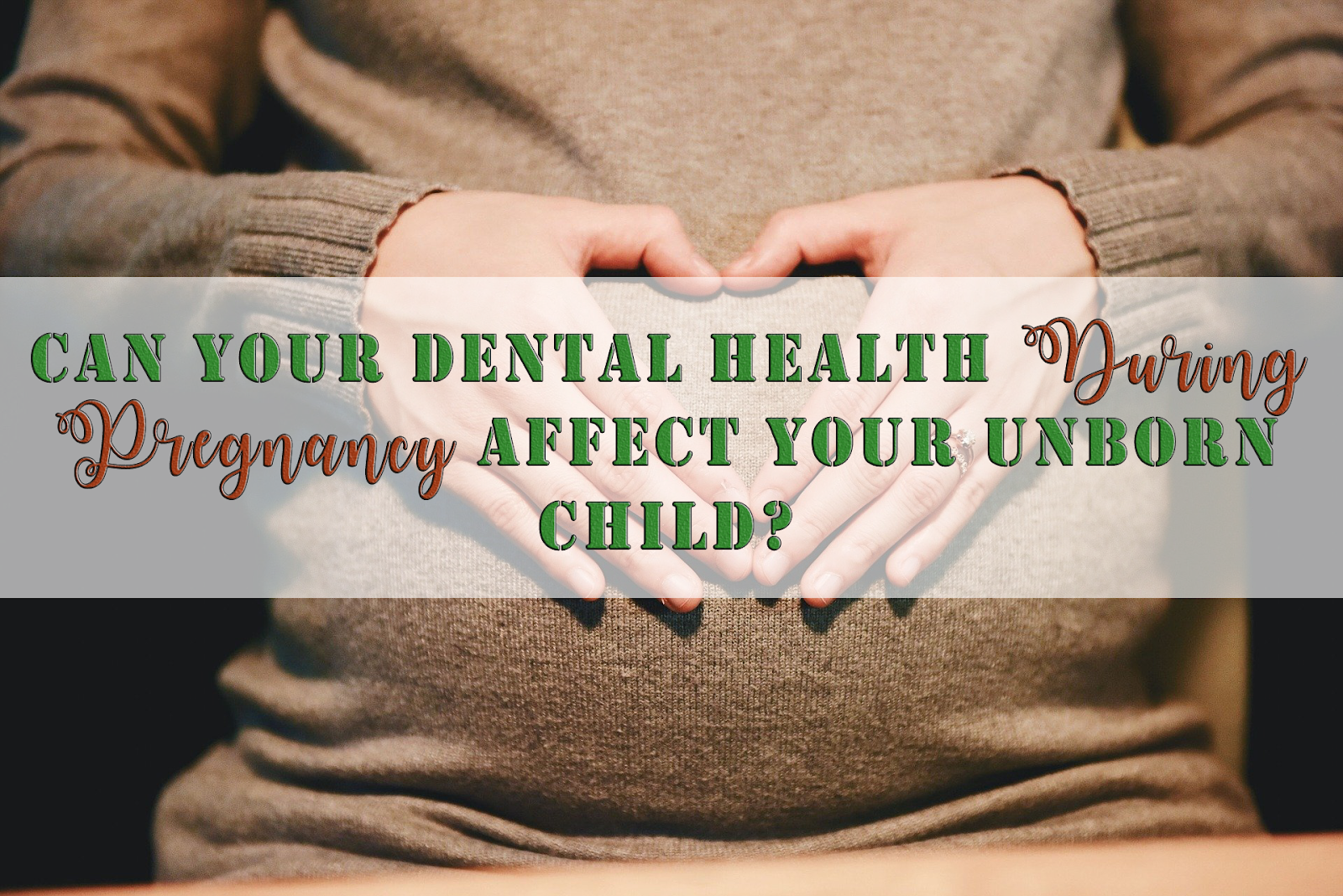 Can Your Dental Health During Pregnancy Affect Your Unborn ...