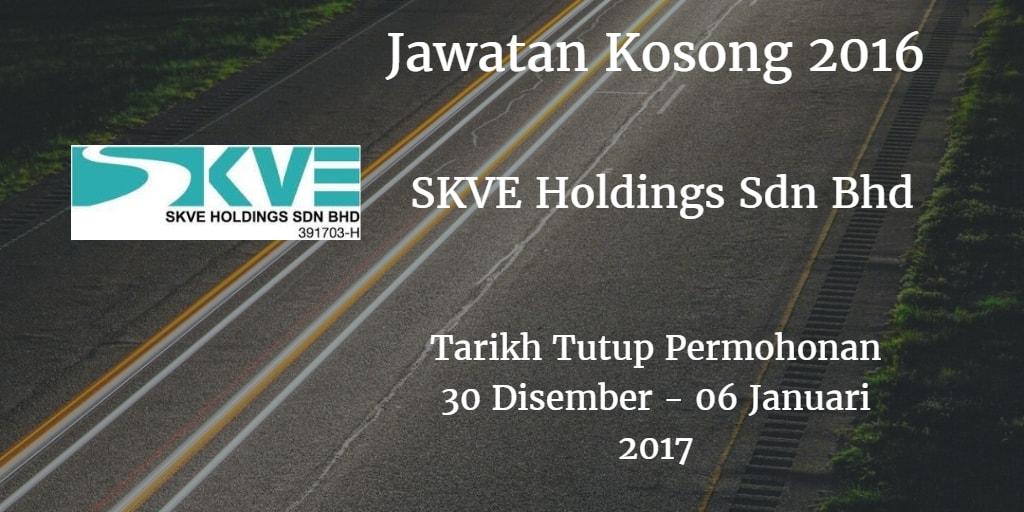 Jawatan Kosong SKVE Holdings Sdn Bhd 30 Disember 2016 - 06 Januari 2017