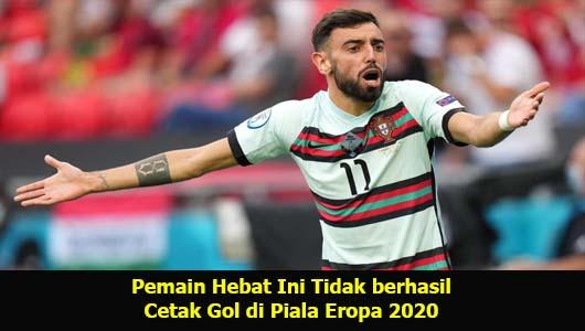 Pemain Hebat Ini Tidak berhasil Cetak Gol di Piala Eropa 2020
