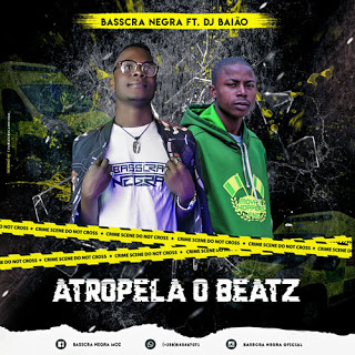 Basscra Negra feat. DJ Baião - Atropela o Beatz ( 2019 ) [DOWNLOAD]