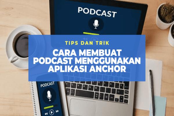 Cara Membuat Podcast Bagi Pemula Menggunakan Aplikasi Anchor