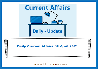 Daily Current Affairs 08 April 2021
