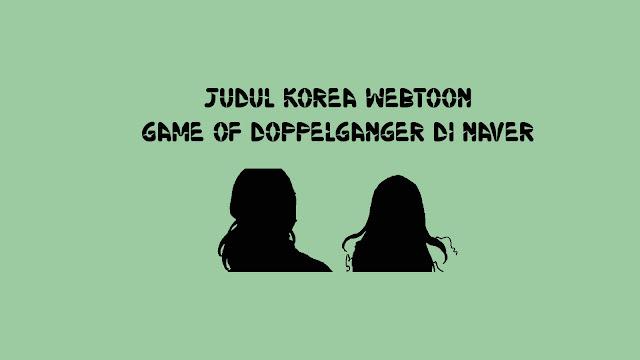Judul Korea Webtoon Game of Doppelganger di Naver