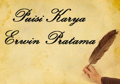 Kumpulan Puisi Karya Erwin Pratama