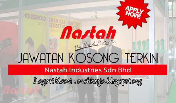 Jawatan Kosong Terkini 2017 di Nastah Industries Sdn Bhd mehkerja