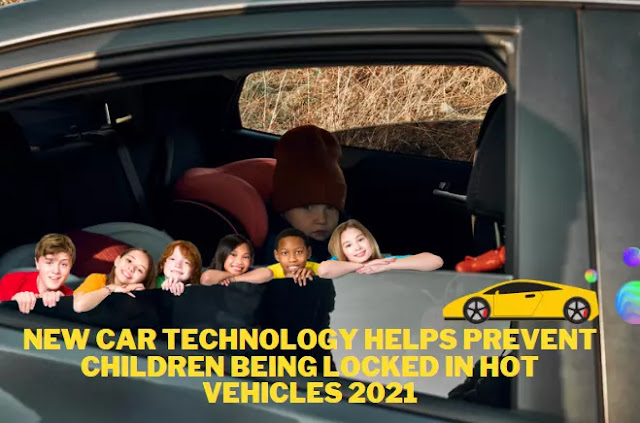 New car technology helps prevent children being locked in hot vehicles 2021