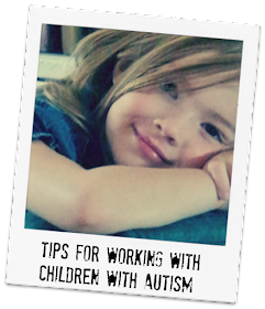 Tips for Working with a child with Autism.