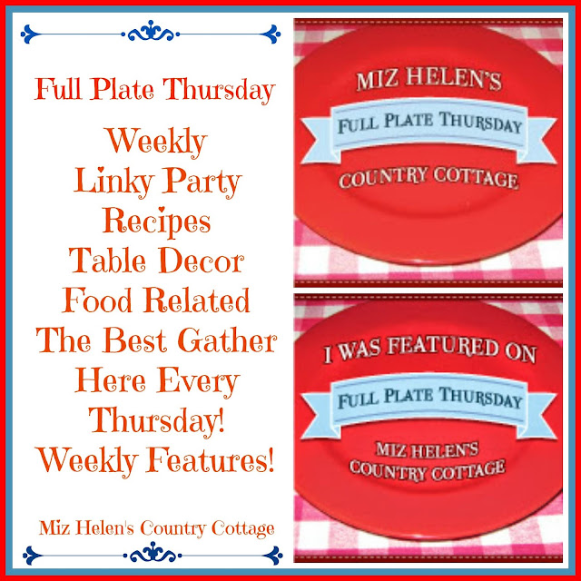 Full Plate Thursday,494 at Miz Helen's Country Cottage