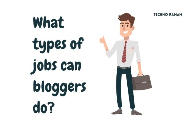 What types of jobs can bloggers do? - Techno Raman