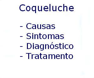 Coqueluche causas sintomas diagnóstico tratamento prevenção riscos complicações