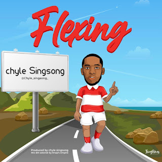 MUSIC: Chyle Singsong - Flexing