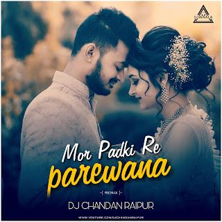 MOR PADKI RE PADEWANA - REMIX - DJ CHANDAN RAIPUR